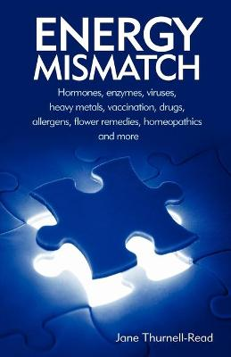 Energy Mismatch: Hormones, Enzymes, Viruses, Heavy Metals, and More
