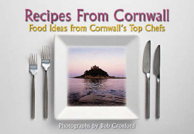 Recipes from Cornwall: Food Ideas from Cornwall's Top Chefs