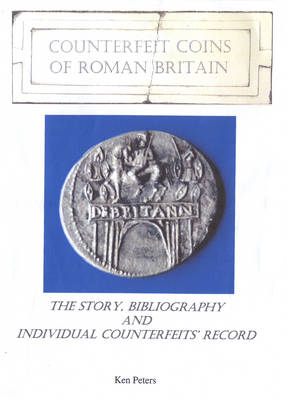 Counterfeit Coins of Roman Britain: The Story, Bibliography and Individual Counterfeits' Record
