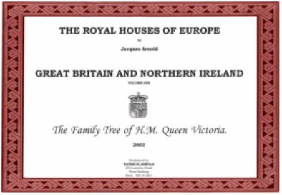 The Royal Houses of Europe: Great Britain: v. 1: Family Tree of H.M. Queen Victoria