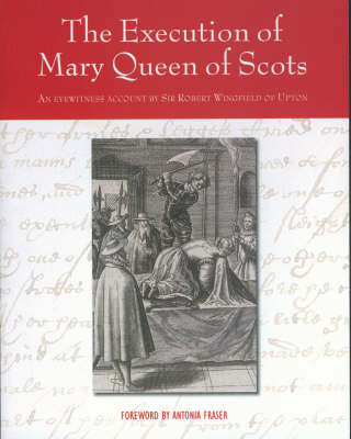 The Execution of Mary Queen of Scots: An Eyewitness Account by Sir Robert Wingfield of Upton