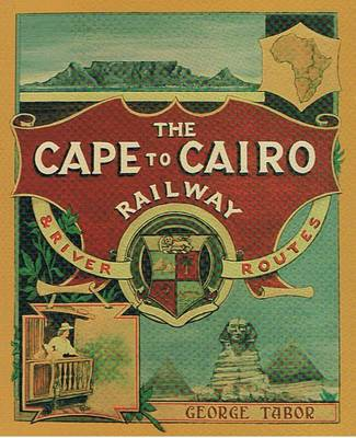 Cape to Cairo Railway and River Routes: And Princi Hotels En Route Through Africa