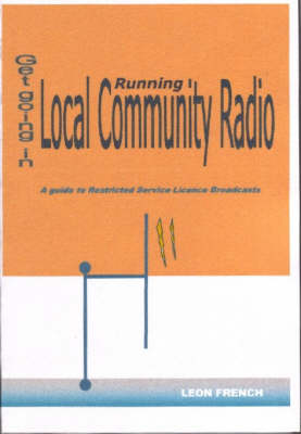 Get Going in Running a Local Community Radio: A Guide to Restricted Service Licence (RSL) Broadcasting