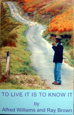 To Live it is to Know it: From Jamaica to Yorkshire, the Life Story of Alfred Williams