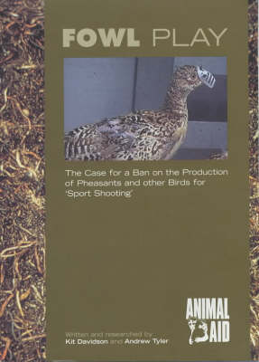 Fowl Play: The Case for a Ban on the Production of Pheasants and Other Birds for 'sport Shooting'