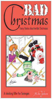 Bad Christmas: Funny Stories About Terrible Christmases: A stocking filler for scrooges