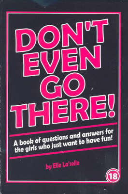 Don't Even Go There!: A Book of Questions and Answers for Girls Who Just Want to Have Fun!!