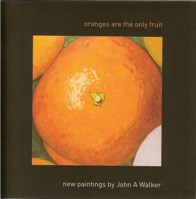 Oranges are the Only Fruit: New Paintings by John A. Walker