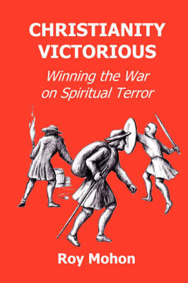 Christianity Victorious: Winning the War on Spiritual Terror