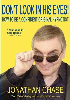 Don't Look in His Eyes!: How to be a Confident Original Hypnostist