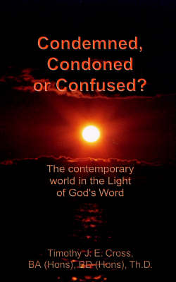 Condemned, Condoned or Confused?: The Contemporary World in the Light of God's Word