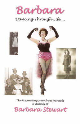 Barbara 'Dancing Through Life ...': The Fascinating Story from Journals and Diaries of Barbara Stewart: Pt. 1