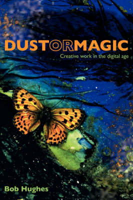 Dust or Magic, Creative Work in the Digital Age