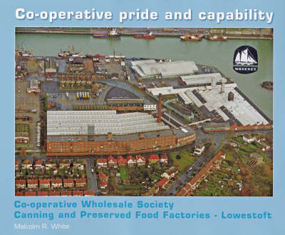 Co-operative Pride and Capability: Co-operative Wholesale Society Canning and Preserved Food Factories - Lowestoft