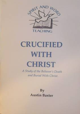 Crucified with Christ: Study of the Believer's Death and Burial in Christ