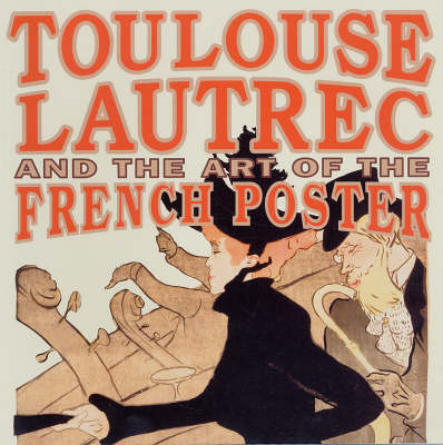 Toulouse-Lautrec and the Art of the French Poster