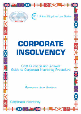 Corporate Insolvency - Swift Question and Answer Guide to Corporate Insolvency Procedure: Corporate Insolvency