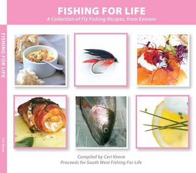 Fishing for Life: A Collection of Fly Fishing Recipes, from Exmoor