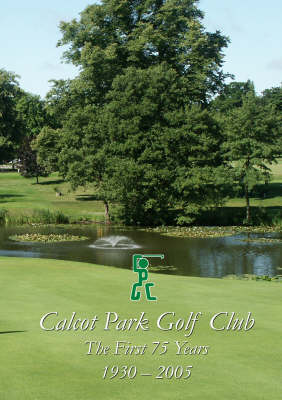 Calcot Park Golf Club: The First 75 Years