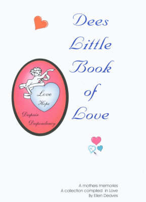 Dees Little Book of Love: A Mothers Memories - a Collection Compiled in Love by a Grieving Parent