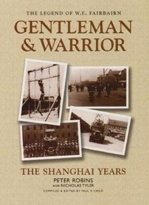 The Legend of W.E. Fairbairn, Gentleman and Warrior: The Shanghai Years