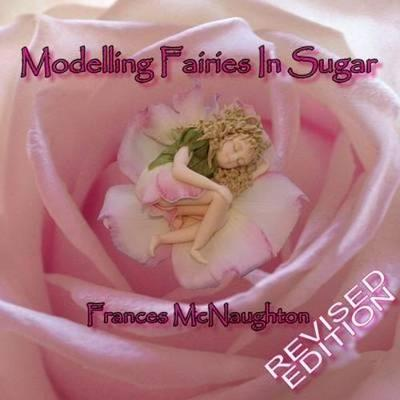 Modelling Fairies in Sugar: Revised Edition