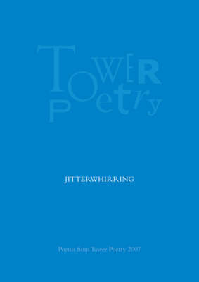 Jitterwhirring: Poems from Tower Poetry: 2007