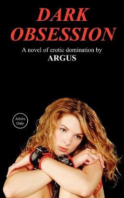 Dark Obsession: A Novel of Erotic Domination