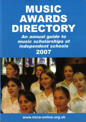 Music Awards Directory: An Annual Guide to Music Scholarships at Independent Schools: 2007
