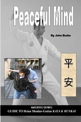 Peaceful Mind: Masters Series Guide to Heian Shodan-Godan Kata and Bunkai