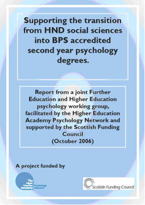 Supporting the Transition from HND Social Sciences into BPS Accredited Second Year Psychology Degrees: Report from a Joint Further Education and Higher Education Psychology Working Group, Facilitated by the Higher Education Academy Psychology Network and