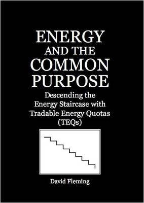Energy and the Common Purpose: Descending the Energy Staircase with Tradable Energy Quotas (TEQs)