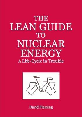 The Lean Guide to Nuclear Energy: A Life-cycle in Trouble