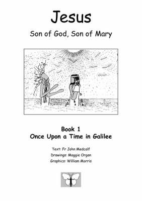 Jesus, Son of God, Son of Mary: Bk. 1: Once Upon a Time in Galilee
