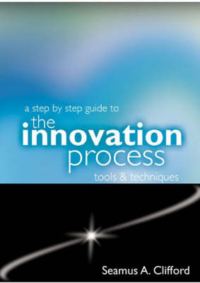 A Step by Step Guide to the Innovation Process: Tools and Techniques