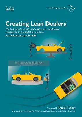 Creating Lean Dealers: The Lean Route to Satisfied Customers, Productive Employees and Profitable Retailers