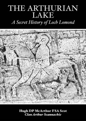 The Arthurian Lake: A Secret History of Loch Lomond