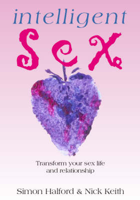 Intelligent Sex: Transform Your Sex Life and Relationship
