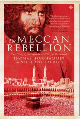 The Meccan Rebellion: The Story of Juhayman Al-Utaybi Revisited