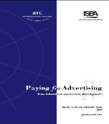 Paying for Advertising: How Advertisers Remunerate Their Advertising and Media Agencies: v. 4