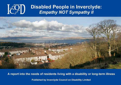 Disabled People in Inverclyde - Empathy Not Sympathy: A Report into the Needs of Residents Living with a Disability or Long Term Illness: v. 2