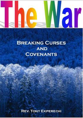 The War, Breaking Curses and Covenants