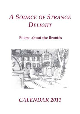A Source of Strange Delight: Poems About the Brontes: 2011