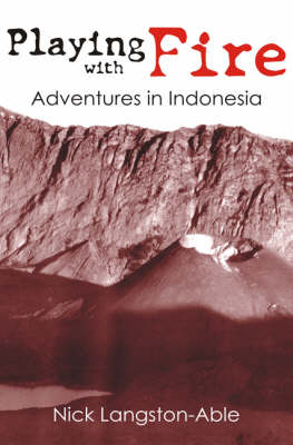 Playing with Fire: Adventures in Indonesia