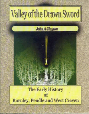 Valley of the Drawn Sword: The Early History of Burnley, Pendle and West Craven