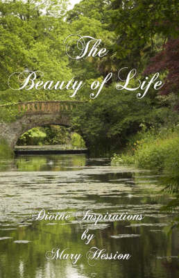 The Beauty of Life: Divine Inspirations by Mary Hession: v.2