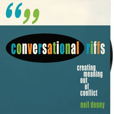 Conversational Riffs: Creating Meaning Out of Conflict