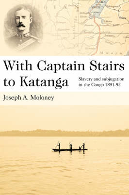 With Captain Stairs to Katanga: Slavery and Subjugation in the Congo 1891-1892