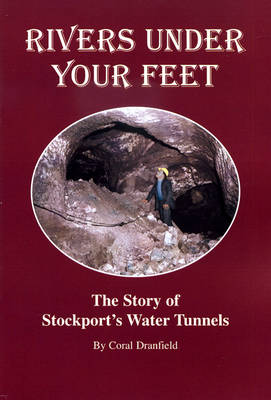 Rivers Under Your Feet: The Story of Stockport's Water Tunnels