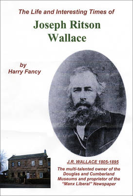 The Life and Interesting Times of Joseph Ritson Wallace